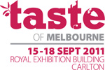 Taste of Melbourne 15 – 18 September 2011 – Royal Exhibition Building